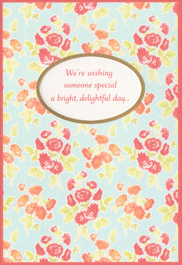 Groups of Flowers (1 card/1 envelope) Sunrise Greetings Birthday Card - FRONT: We're wishing someone special a bright, delightful day�  INSIDE: �and hoping every happiness will surely come your way!  Happy Birthday From All of Us