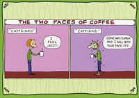 Caffiend (1 card/1 envelope) - Blank Card - FRONT: THE TWO FACES OF COFFEE - �Caffeined� I feel jazzy! - �Caffiend� Come any closer and I will bite your face off.
