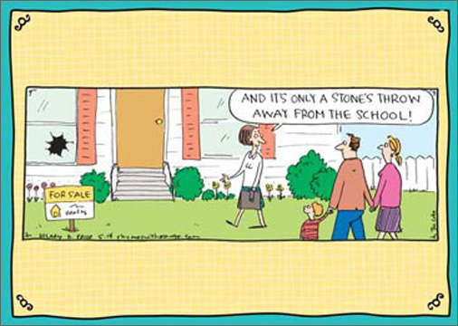 Real Estate (1 card/1 envelope) Rhymes with Orange Funny New Home Card - FRONT: And it's only a stone's throw away from the school!  INSIDE: Best of luck in your new home.