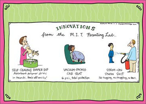 Innovations (1 card/1 envelope) Rhymes with Orange Funny Baby Card - FRONT: Innovations From the M.I.T. Parenting Lab� - Self-Sealing Diaper Dip - Absorbent polymer dries in second. Peels off easily! - Vacuum-Packed Car Seat - 6psi, total protection - Spray-On Snow Suit - No tugging, no struggling, no tears.  INSIDE: Don't worry, it's not rocket science. You'll be great parents. Congratulations!