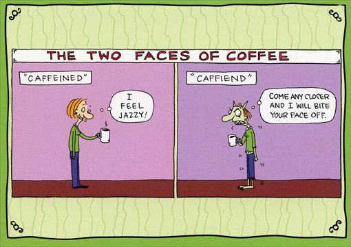Caffiend (1 card/1 envelope) Rhymes with Orange Funny Blank Card - FRONT: THE TWO FACES OF COFFEE - �Caffeined� I feel jazzy! - �Caffiend� Come any closer and I will bite your face off.